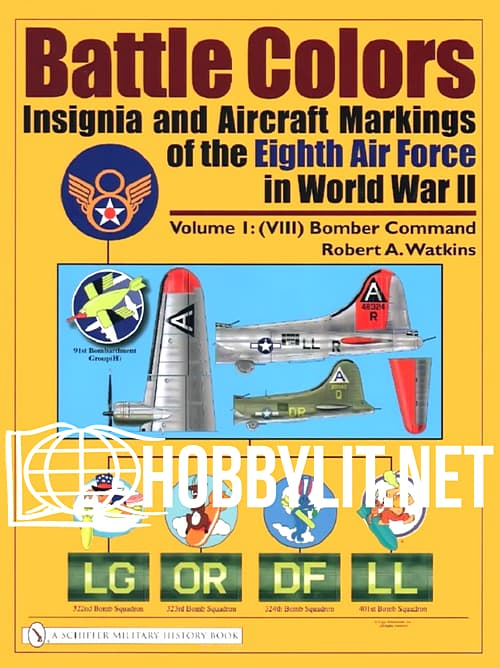 Battle Colors.Insignia And Aircraft Markings Of The Eight Air Force In World War II. Volume I/(VIII) Bomber Command