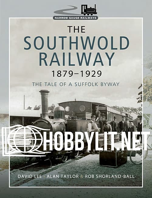 The Southwold Railway 1879-1929: The Tale of a Suffolk Byway
