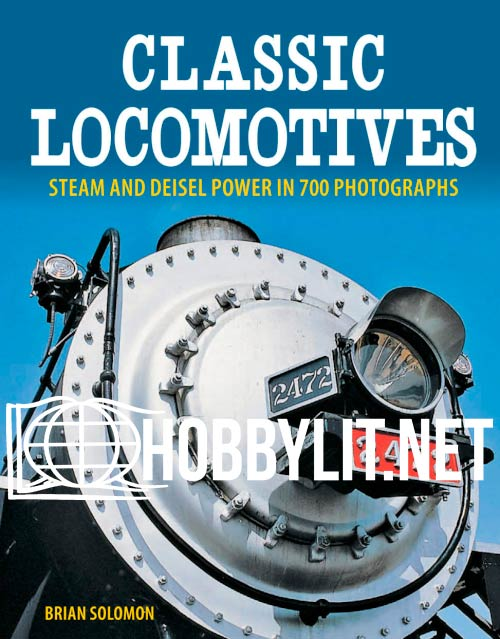 Classic Locomotives.Steam and Diesel Power in 700 photos