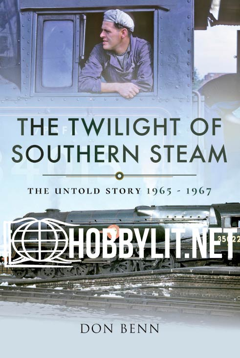 The Twilight of Southern Steam. The Untold Story 1965 - 1967