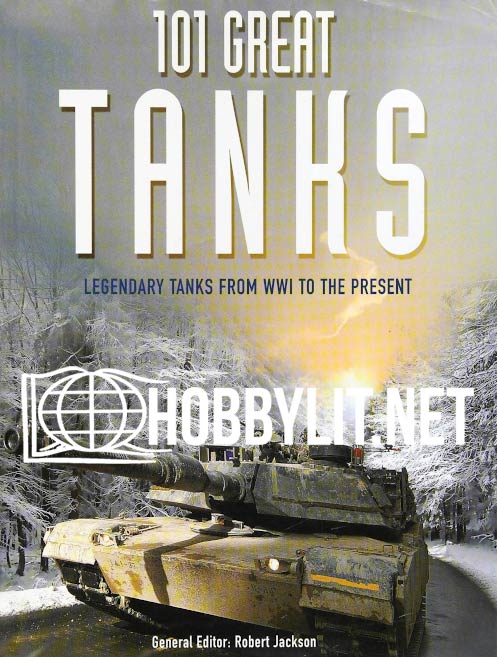 101 Great Tanks: Legendary Tanks from WWI to the Present