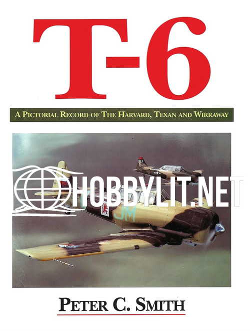 T-6. A Pictorial Record of the Harvard, Texan and Wirraway