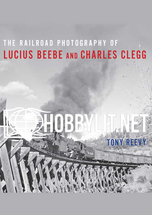 The Railroad Photography of Lucius Beebe and Charles Clegg