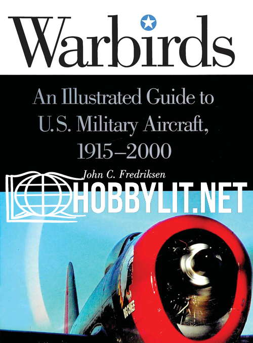 Warbirds. An Illustrated Guide to U.S. Military Aircraft 1915-2000